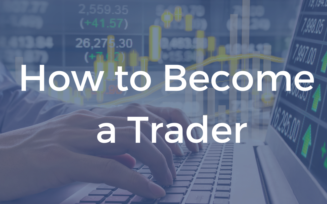 How To Become A Trader & Be Successful- The 6 Step Process