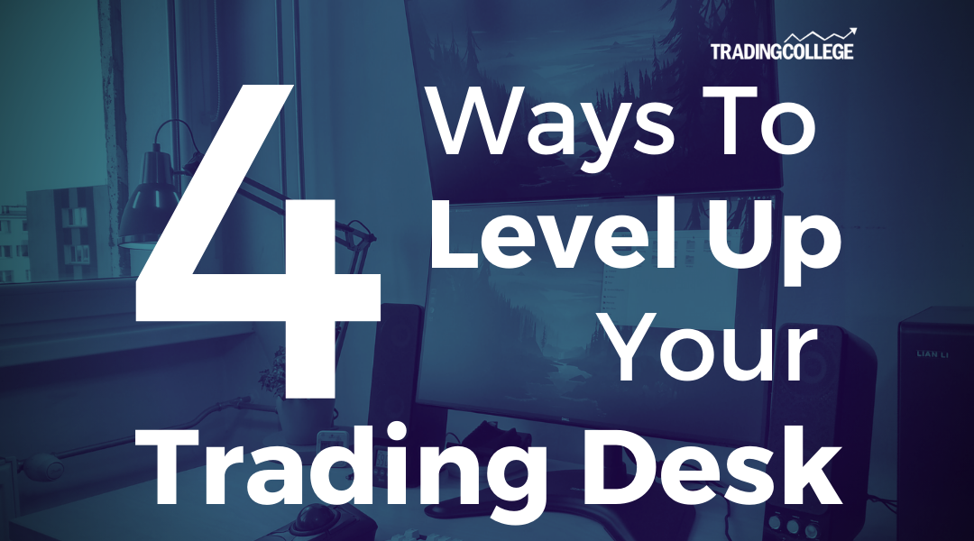 Four Ways To Level Up Your Trading Desk