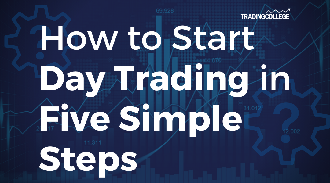 How to Start Day Trading in Five Simple Steps