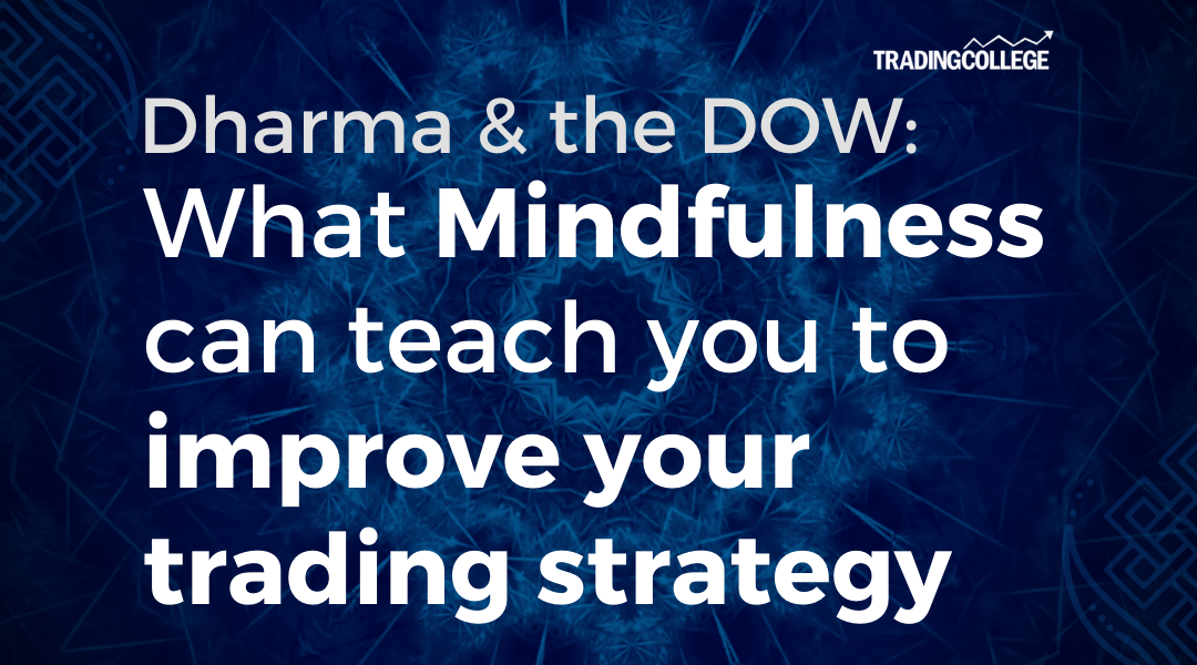 Dharma and the DOW: What Mindfulness can teach you to improve your trading strategy