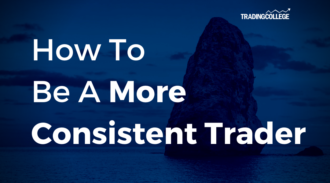 How To Be A More Consistent Trader
