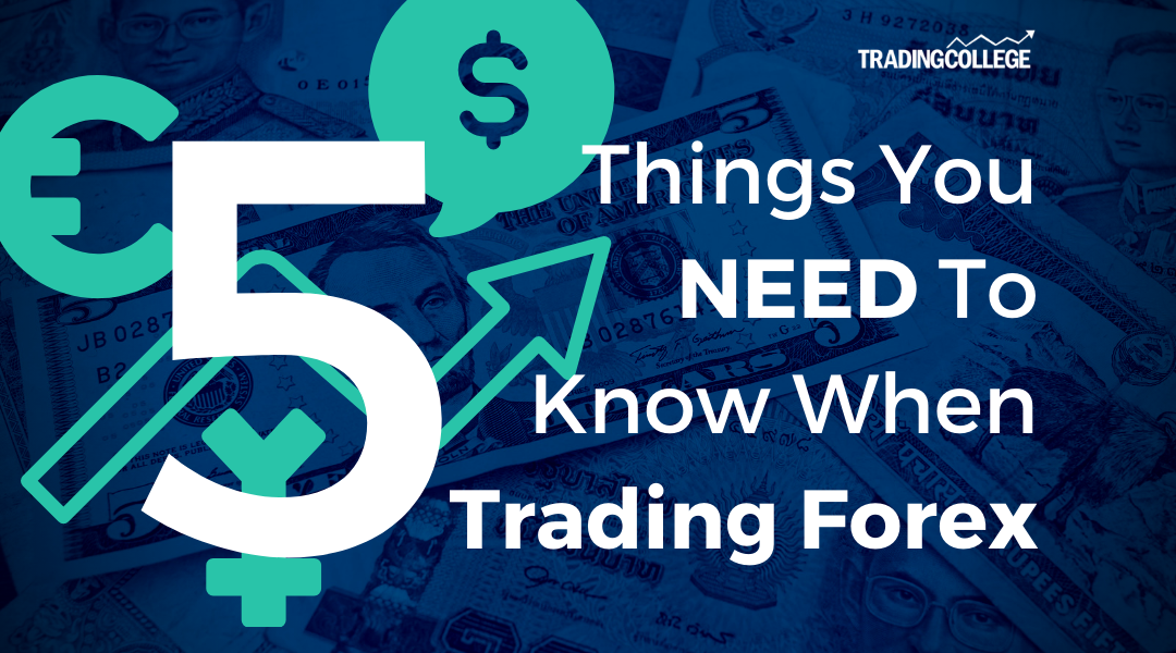 5 Things You NEED To Know When Trading Forex