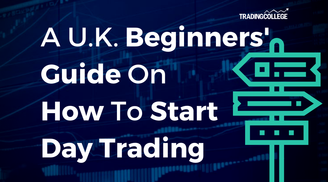 A UK Beginners' Guide On How To Start Day Trading