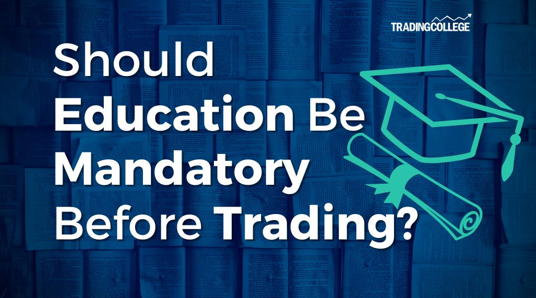 Should Education Be Mandatory Before Trading?
