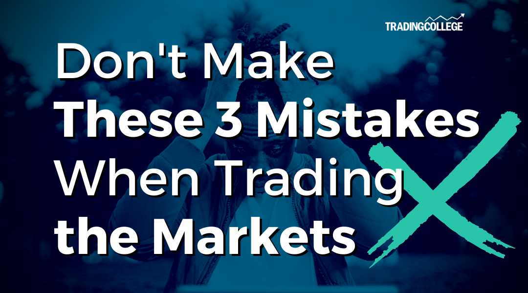 Don't Make These 3 Mistakes When Trading the Markets