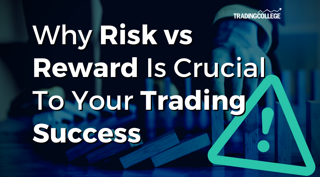 Why Risk vs Reward Is Crucial To Your Trading Success